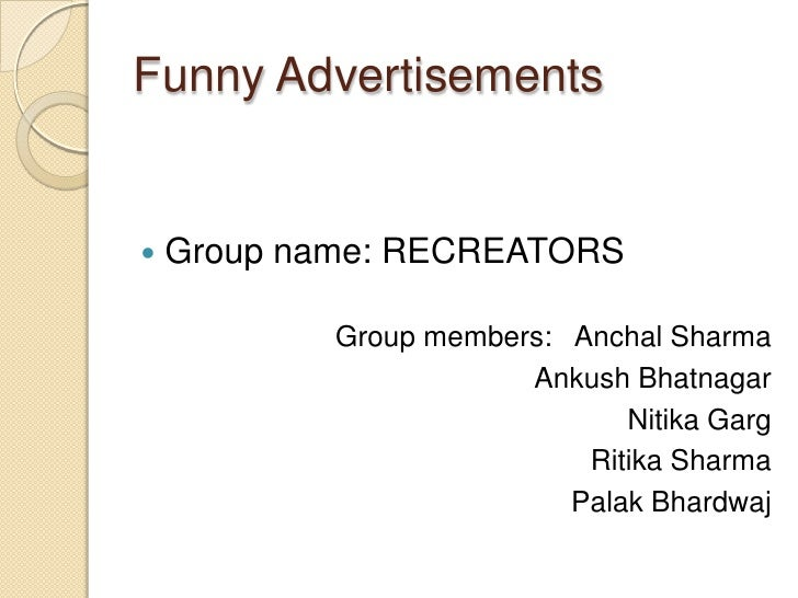 Funny Advertisements<br />Group name: RECREATORS<br />Group members:   Anchal Sharma<br />Ankush Bhatnagar<br />NitikaGarg...