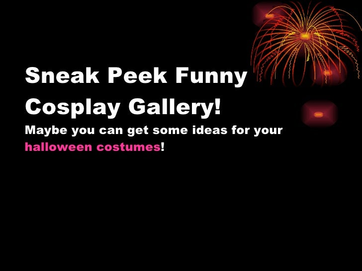 Sneak Peek Funny Cosplay Gallery! Maybe you can get some ideas for your  halloween costumes !