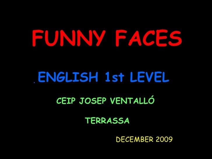 FUNNY FACES  ENGLISH 1st LEVEL CEIP JOSEP VENTALLÓ  TERRASSA DECEMBER 2009