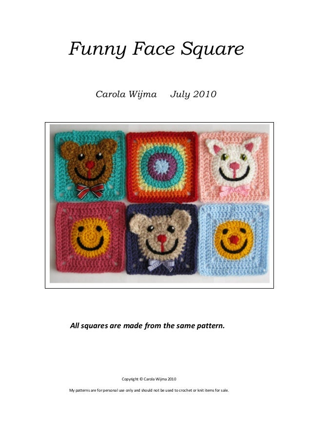 Funny Face Square Carola Wijma  July 2010  All squares are made from the same pattern.  Copyright © Carola Wijma 2010 My p...