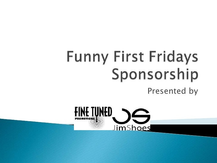 Funny First Fridays Sponsorship<br />Presented by <br />