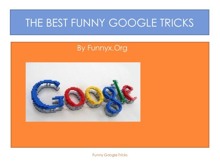 THE BEST FUNNY GOOGLE TRICKS•           By Funnyx.Org               Funny Google Tricks
