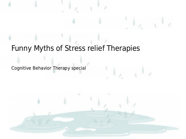 Funny Myths of Stress relief Therapies Cognitive Behavior Therapy special
