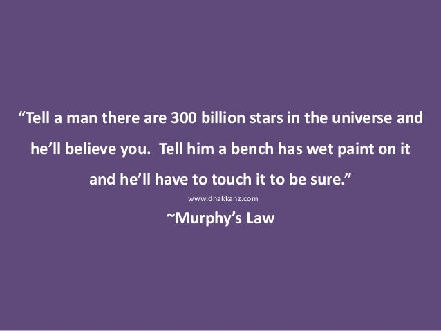 """""""Tell a man there are 300 billion stars in the universe and he'll believe you. Tell him a bench has wet paint on it and he..."""