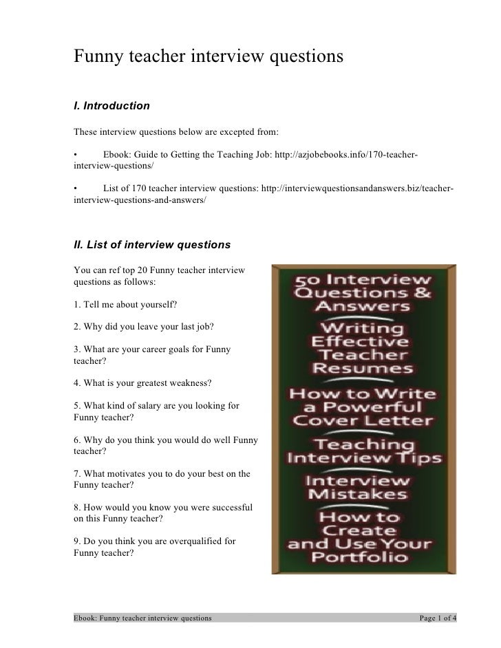 Funny teacher interview questionsI. IntroductionThese interview questions below are excepted from:•       Ebook: Guide to ...