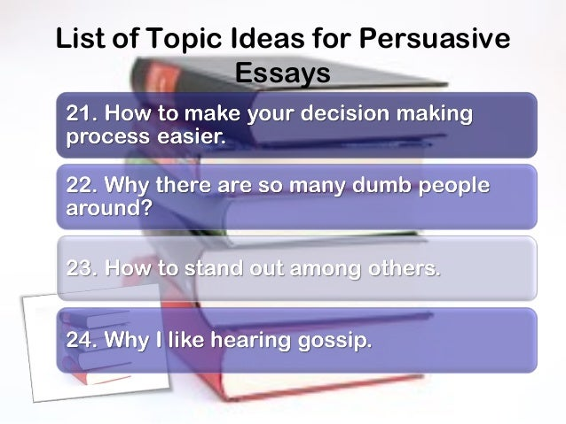 topic ideas for persuasive essays essay essay topics good creative persuasive essay topics photo more essay essay ideas expository easy
