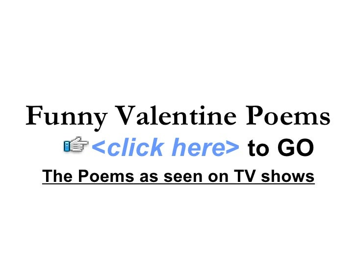 The Poems as seen on TV shows Funny Valentine Poems < click here >   to   GO