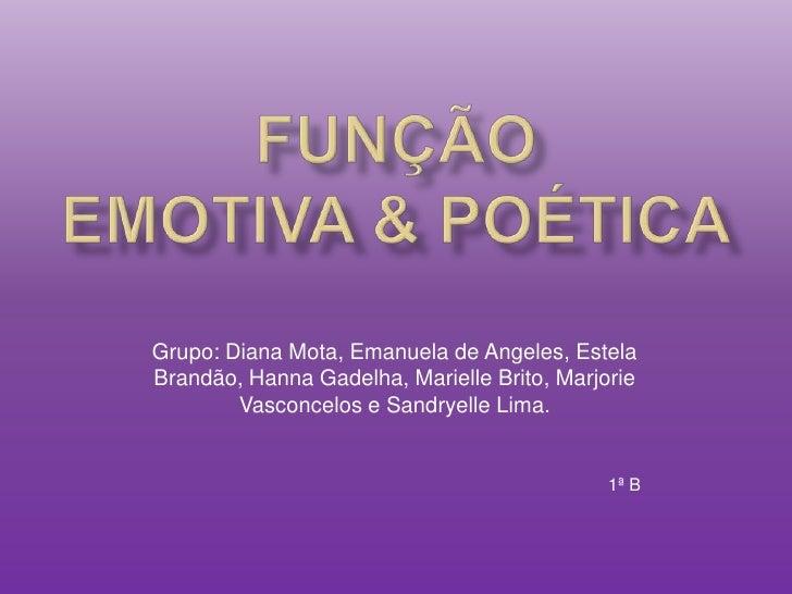 Função emotiva & poética<br />Grupo: Diana Mota, Emanuelade Angeles, Estela Brandão, Hanna Gadelha, Marielle Brito, Marjor...