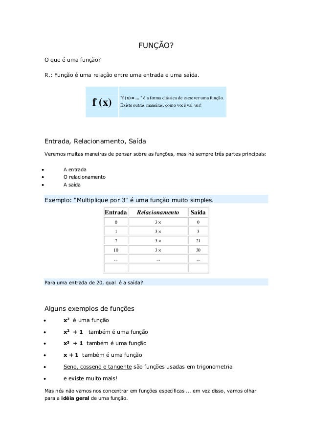 """FUNÇÃO? O que é uma função? R.: Função é uma relação entre uma entrada e uma saída. f (x) """"f (x) = ... """" é a forma clássic..."""