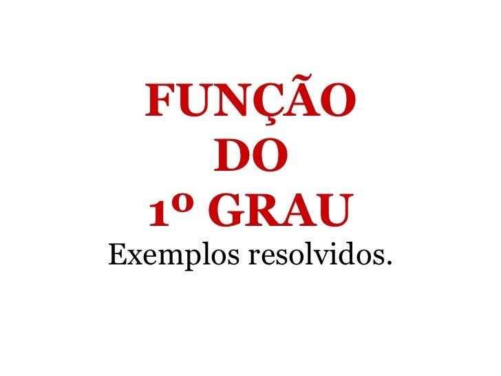 FUNÇÃO DO 1º GRAU Exemplos resolvidos.