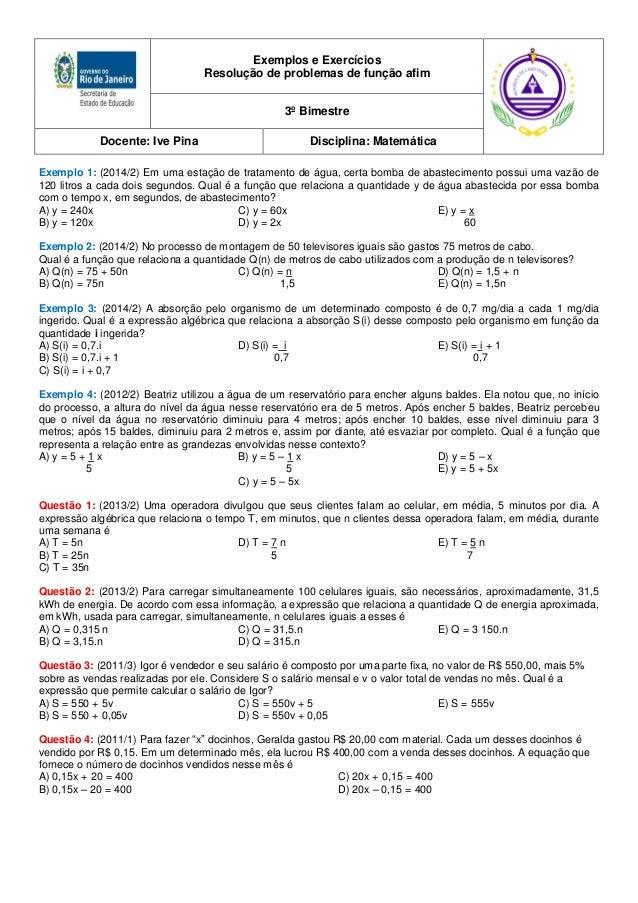 Exemplos e Exercícios Resolução de problemas de função afim 3º Bimestre Docente: Ive Pina Disciplina: Matemática Exemplo 1...