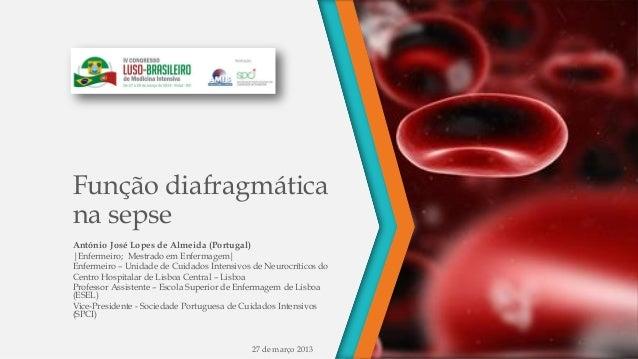 Função diafragmática na sepse António José Lopes de Almeida (Portugal) |Enfermeiro; Mestrado em Enfermagem| Enfermeiro – U...