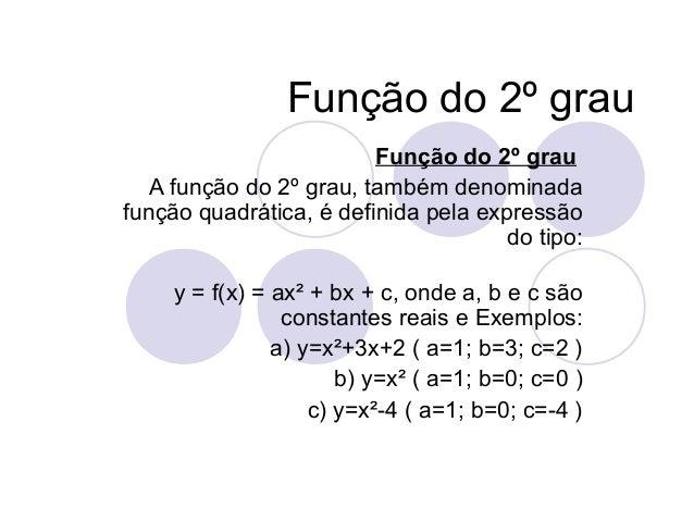 Função do 2º grau Função do 2º grau A função do 2º grau, também denominada função quadrática, é definida pela expressão do...