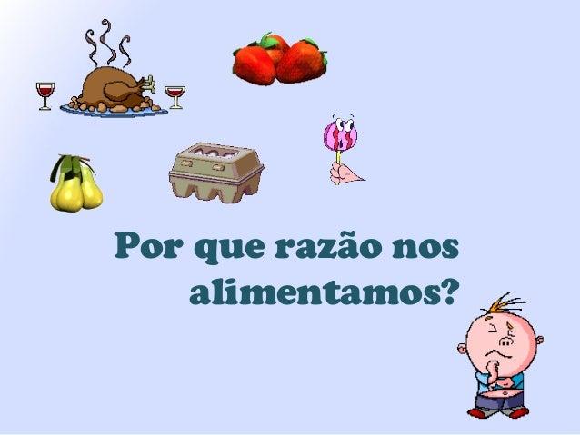 Por que razão nos alimentamos?