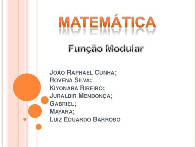 JOÃO RAPHAEL CUNHA;ROVENA SILVA;KIYONARA RIBEIRO;JURALDIR MENDONÇA;GABRIEL;MAYARA;LUIZ EDUARDO BARROSO