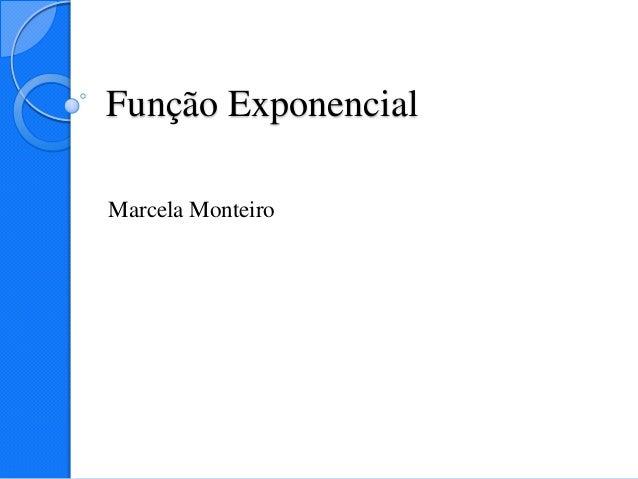 Função ExponencialMarcela Monteiro