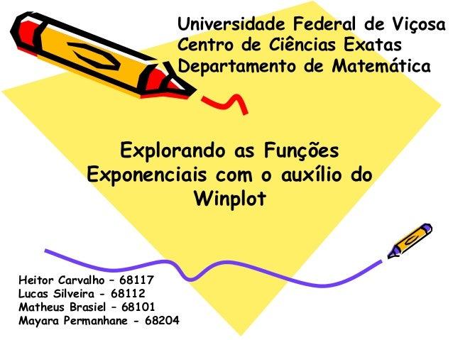 Explorando as Funções Exponenciais com o auxílio do Winplot Universidade Federal de Viçosa Centro de Ciências Exatas Depar...