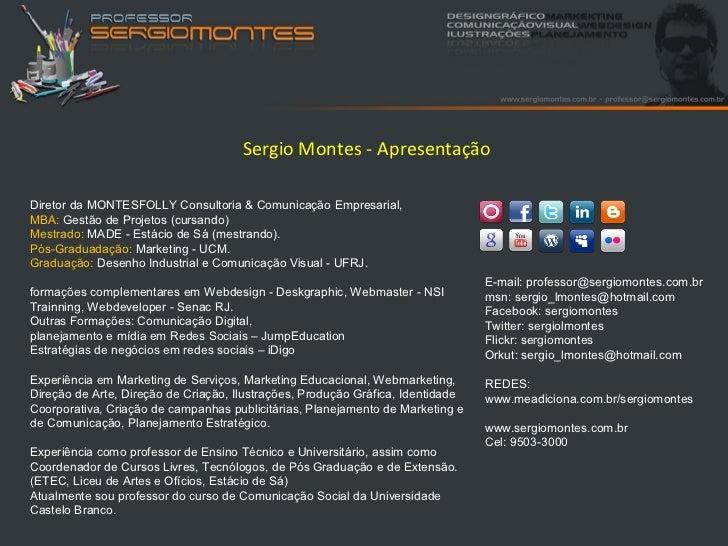Sergio Montes - ApresentaçãoDiretor da MONTESFOLLY Consultoria & Comunicação Empresarial,MBA: Gestão de Projetos (cursando...