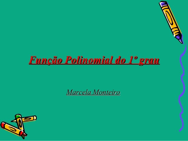 Função Polinomial do 1º grau        Marcela Monteiro