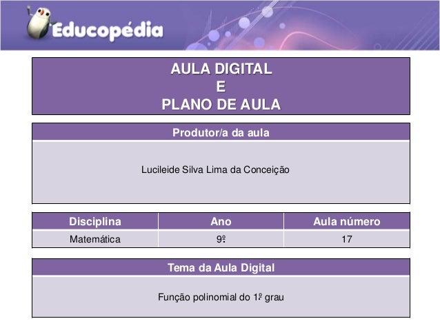 AULA DIGITAL  E  PLANO DE AULA  Produtor/a da aula  Lucileide Silva Lima da Conceição  Disciplina Ano Aula número  Matemát...
