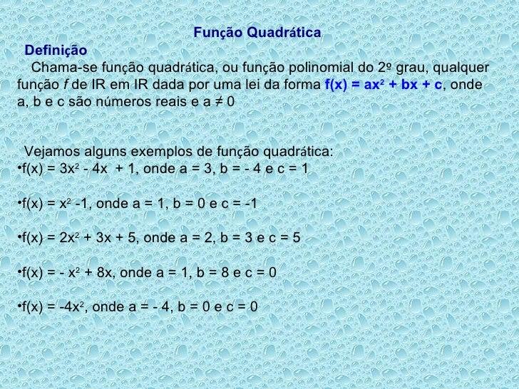 Fun ç ão Quadr á tica    Defini ç ão    Chama-se fun ç ão quadr á tica, ou fun ç ão polinomial do 2 º  grau, qualquer ...