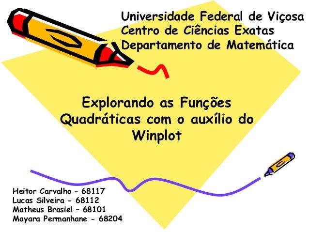 Explorando as Funções Quadráticas com o auxílio do Winplot Universidade Federal de Viçosa Centro de Ciências Exatas Depart...
