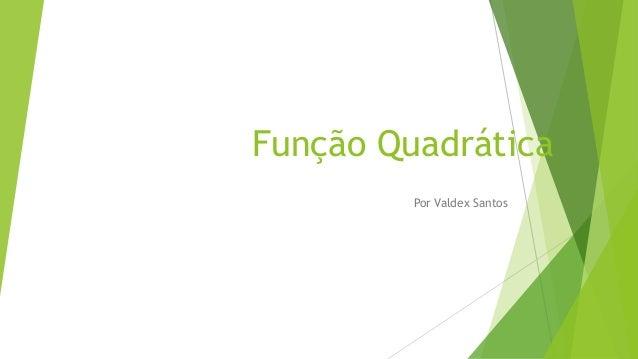 Função Quadrática Por Valdex Santos