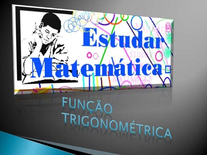 FUNÇÃO TRIGONOMÉTRICA<br />