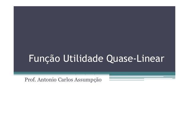 Função Utilidade Quase-Linear Prof. Antonio Carlos Assumpção