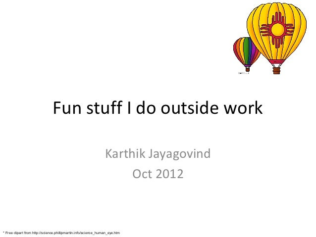 Fun stuff I do outside work                                                                 Karthik Jayagovind            ...