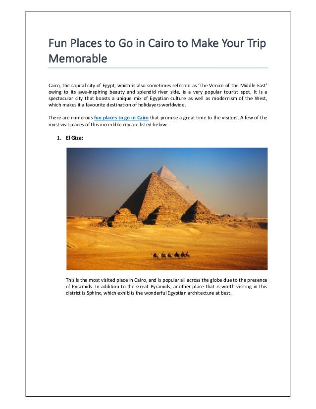 Fun Places to Go in Cairo to Make Your Trip Memorable Cairo, the capital city of Egypt, which is also sometimes referred a...