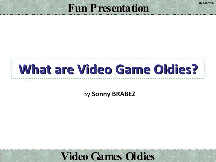 What are Video Game Oldies? By  Sonny BRABEZ