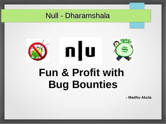 Fun & Profit with Bug Bounties - Madhu Akula Null - DharamshalaNull - Dharamshala