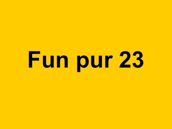 Fun pur 23