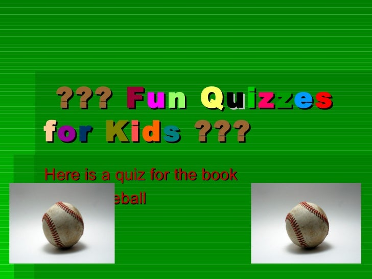 ??? F u n Q u i z z e sf o r K i d s ???Here is a quiz for the bookFree Baseball