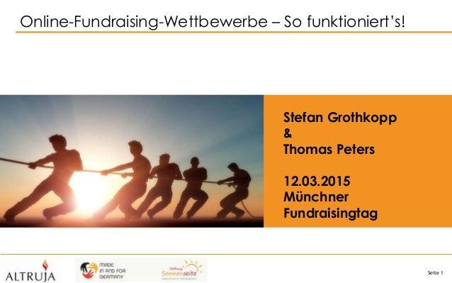 Seite 1 Online-Fundraising-Wettbewerbe – So funktioniert's! Stefan Grothkopp & Thomas Peters 12.03.2015 Münchner Fundraisi...