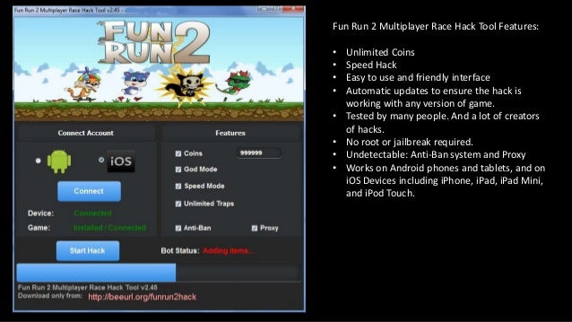 Fun Run 2 Multiplayer Race Hack Tool Features: • Unlimited Coins • Speed Hack • Easy to use and friendly interface • Autom...