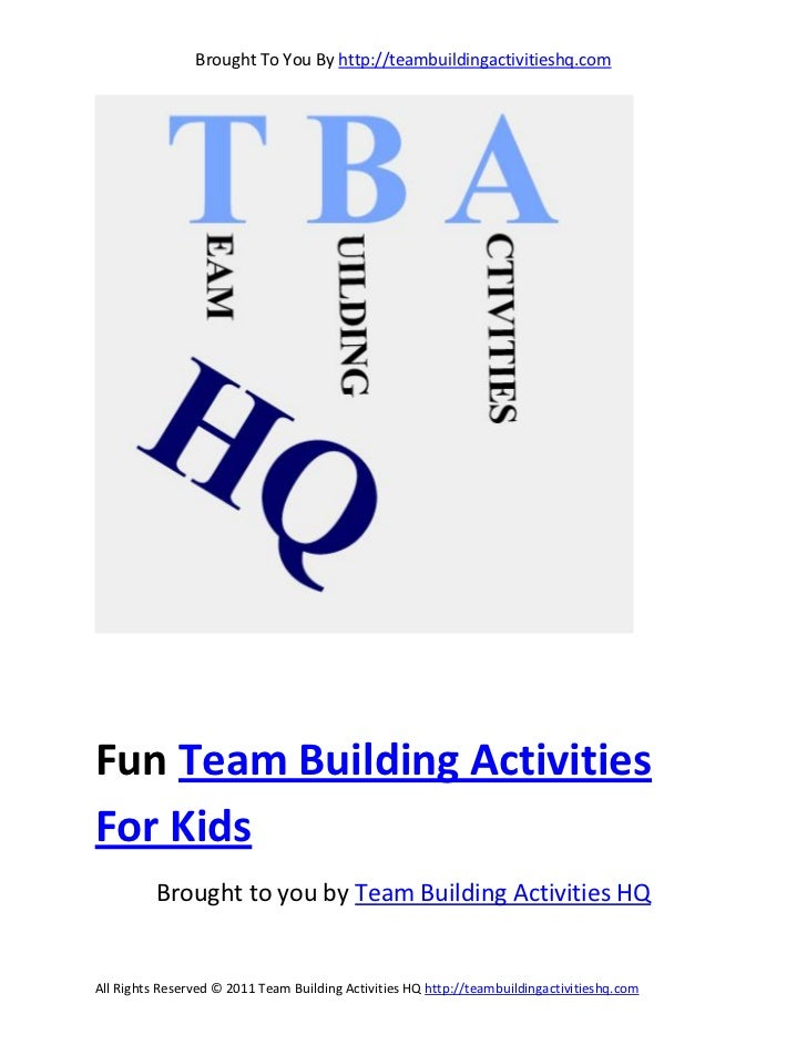 Brought To You By http://teambuildingactivitieshq.comFun Team Building ActivitiesFor Kids          Brought to you by Team ...