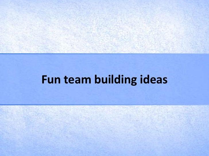 Fun team building ideas