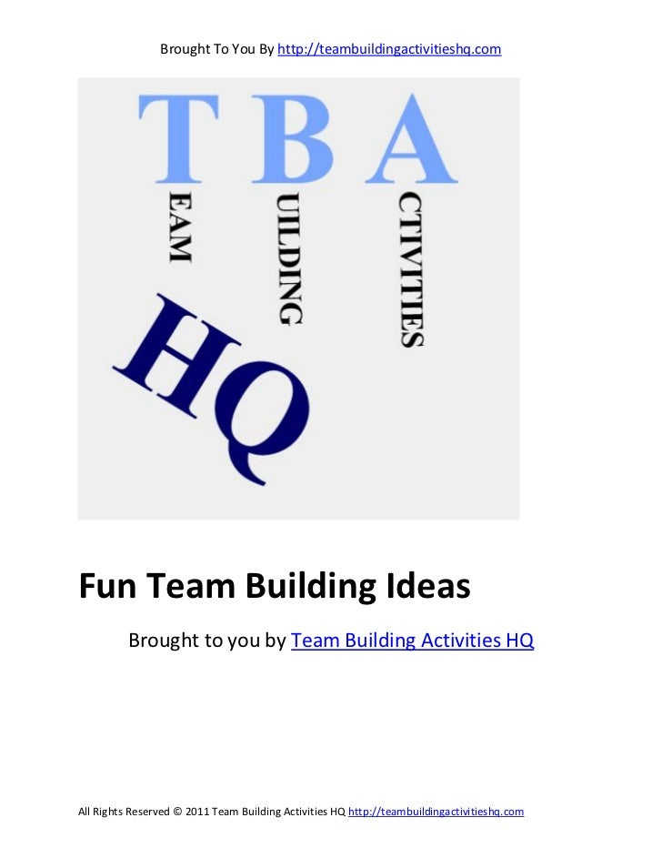 Brought To You By http://teambuildingactivitieshq.comFun Team Building Ideas          Brought to you by Team Building Acti...