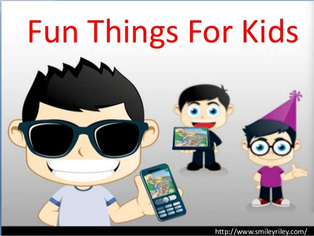 Fun Things For Kids http://www.smileyriley.com/