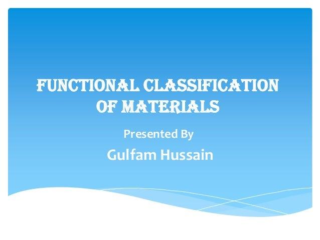 Functional Classificationof MaterialsPresented ByGulfam Hussain