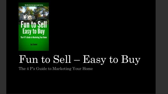 Fun to Sell – Easy to Buy The 4 P's Guide to Marketing Your Home