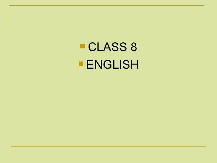 <ul><li>CLASS 8 </li></ul><ul><li>ENGLISH </li></ul>