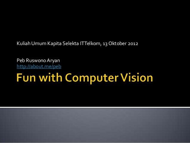Kuliah Umum Kapita Selekta ITTelkom, 13 Oktober 2012Peb Ruswono Aryanhttp://about.me/peb