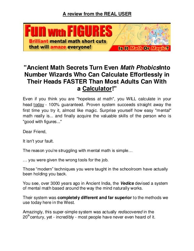 "A review from the REAL USER""Ancient Math Secrets Turn Even Math PhobicsIntoNumber Wizards Who Can Calculate Effortlessly i..."