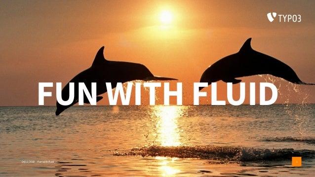 FUN WITH FLUID 04/11/2019 Fun with Fluid 1