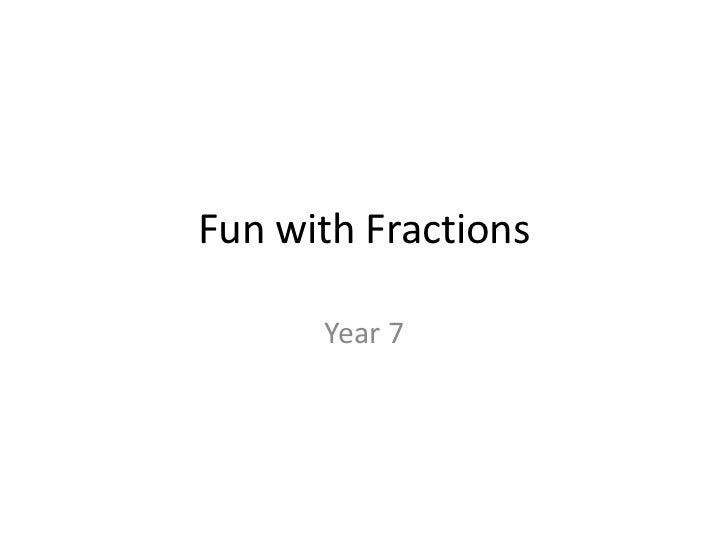 Fun with Fractions<br />Year 7<br />