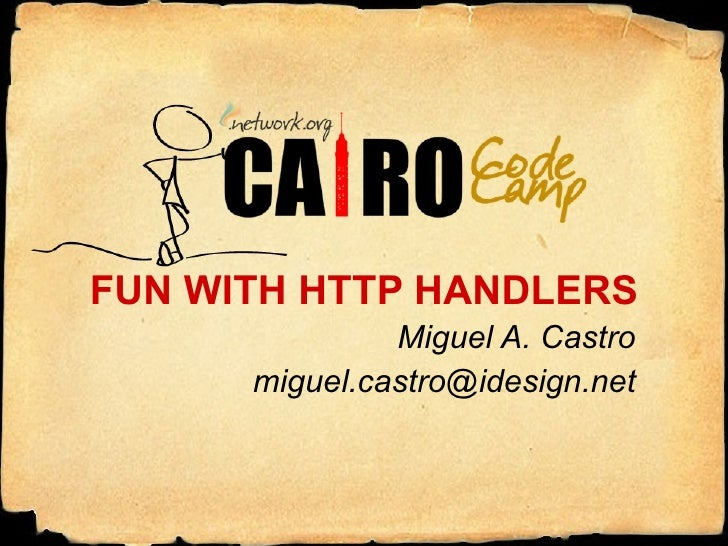 FUN WITH HTTP HANDLERS Miguel A. Castro [email_address]