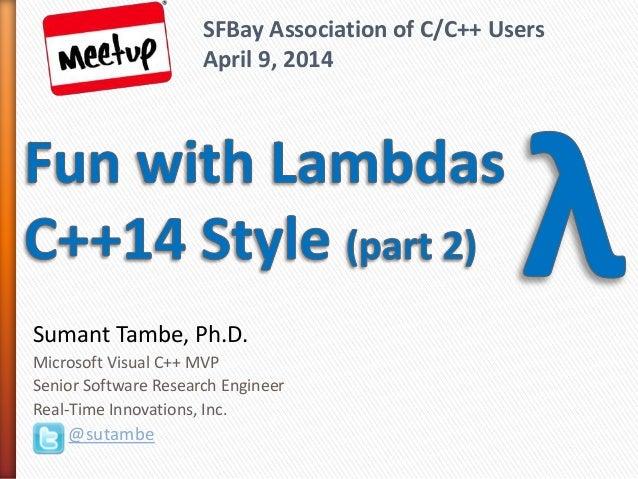 Sumant Tambe, Ph.D. Microsoft Visual C++ MVP Senior Software Research Engineer Real-Time Innovations, Inc. @sutambe SFBay ...